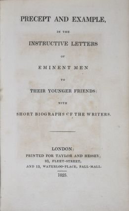 Precept and Example in the Instructive Letters of Eminent Men to their Younger Friends with Short Biographs of the Writers