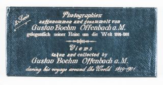 Views Taken and Collected by Gustav Boehm During His Voyage Around the World 1899–1901
