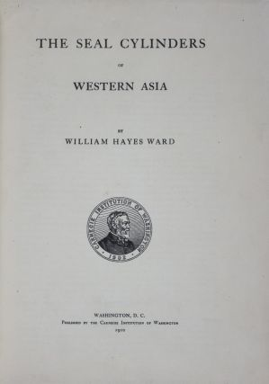 The Seal Cylinders of Western Asia. William Hayes Ward
