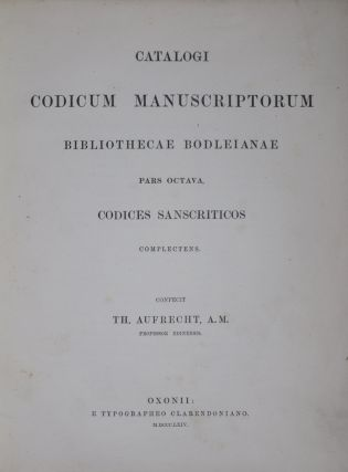 Catalogi codicum manuscriptorum Bibliothecae Bodleianae. Pars Octava, Codices Sanscriticos complectens (Vol. I) [WITH] Catalogue of Sanskrit manuscripts in the Bodleian library, Vol. II. begun by M. Winternitz ... continued and completed by A. B. Keith. 2-vol. set. Theodor Aufrecht, Vol. 1, Moriz Winternitz, Arthur Berriedale Keith, E. W. B. Nicholson, Vol. 2, Continued.