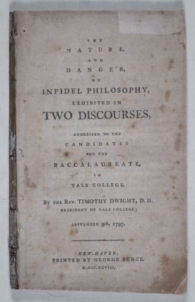 The Nature and Danger of Infidel Philosophy, Exhibited In Two Discourses, Addressed to the...
