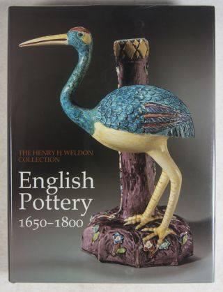 The Henry J. Weldon Collection: English Pottery 1650-1800. Leslie B. Grigsby