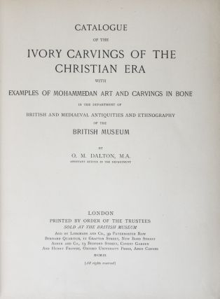 Catalogue of the Ivory Carvings of the Christian Era with Examples of Mohammedan Art and Carvings in Bone in the Department of British and Mediaeval Antiquities and Ethnography of the British Museum