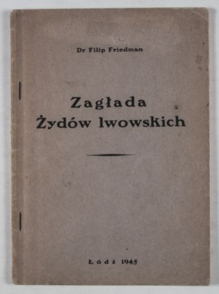 Zaglada Zydów Lwowskich (The Destruction of the Jews of Lwow). Dr. Filip Friedman, Philip