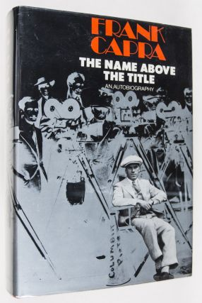 The Name Above the Title: An Autobiography [INSCRIBED AND SIGNED]