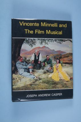 Vincente Minnelli and The Film Musical [SIGNED BY VINCENTE MINNELLI]