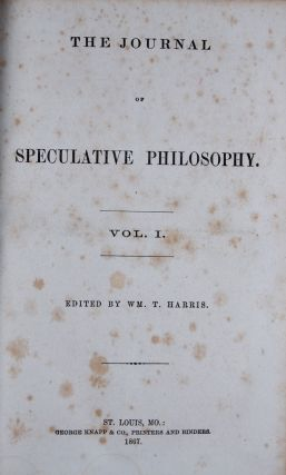 The Journal of Speculative Philosophy. Vol. I. 1867 No. 1 to Vol. VI. 1872 No. 4 (In 5 Vols.)....