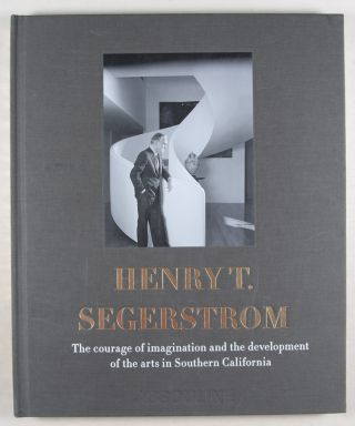 Henry T. Segerstrom. The Courage of Imagination and the Development of the Arts in Southern California [SIGNED]