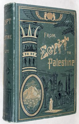 Egypt to Palestine through Sinai, the Wilderness and the South Country. Observations of a Journey Made With Special Reference to the History of the Israelites