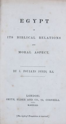 Egypt in its Biblical Relations and Moral Aspect. J. Foulkes Jones