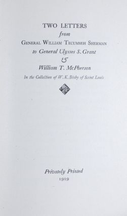 Two Letter from General William Tecumseh Sherman to General Ulysses S. Grant & William T....