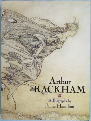 Arthur Rackham: A Biography by James Hamilton. James Hamilton