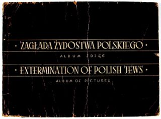 Zaglada Zydostwa Polskiego: Album Zdjec - Extermination of Polish Jews: Album of Pictures. n/a