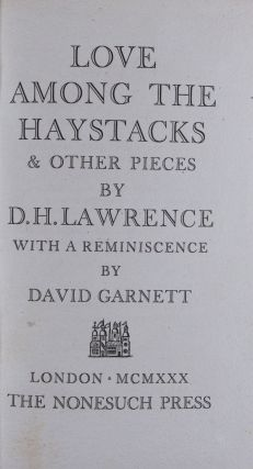 Love Among The Haystacks & Other Pieces with a Reminiscence by David Garnett. D. H. Lawrence