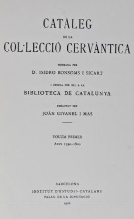 Cataleg De La Colleccio Cervantica.; 3 volumes: Vol. 1 - Anys 1590-1800; Volume 2 - Anys 1801-1879; Volume 3 - Anys 1880-1915. Isidro Bonsoms I. Sicart, Joan Givanel I. Mas.