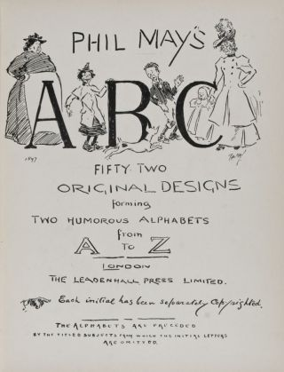 Phil May's ABC: Fifty Two Original Designs Forming Two Humorous Alphabets from A to Z. Phil May