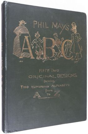 Phil May's ABC: Fifty Two Original Designs Forming Two Humorous Alphabets from A to Z