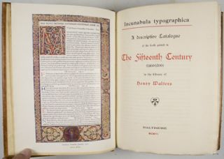 IncunabIula Typographia: A Descriptive Catalogue of the Books Printed in the Fifteenth Century (1460-1500) in the Library of Henry Walters