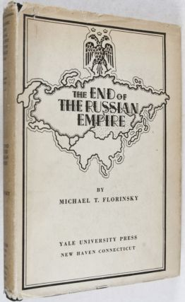 The End of The Russian Empire. Michael T. Florinsky.