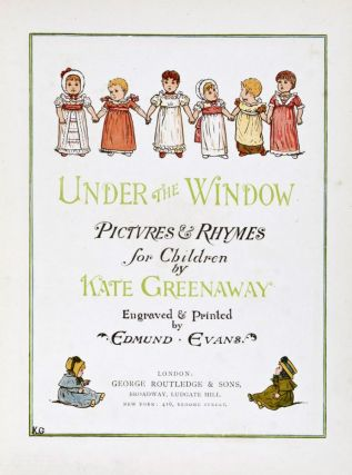 Under the Window: Pictures and Rhymes for Children. Kate Greenaway.