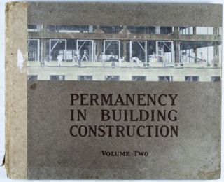 Permanency in Building Construction: Showing Sixty-One Reasons why the Owner Should Demand Brick and Steel: The Twentieth Century Building Materials. Volume 2. Nathaniel Ellery.