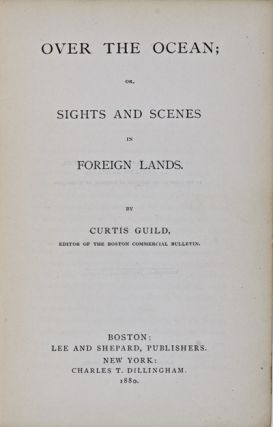 Over the Ocean: Or Sights and Scenes in Foreign Lands. Curtis Guild.
